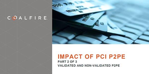 Impact of PCI P2PE – Part 2: PCI-Validated vs. Non-Validated P2PE Solutions