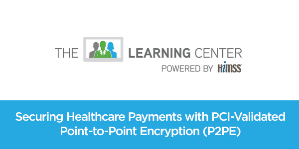 Securing Healthcare Payments with PCI-ValidatedPoint-to-Point Encryption (P2PE)