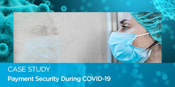 Case Study: Payment Security During COVID-19